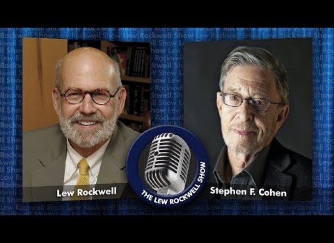 Nuclear War on Russia? Lew Rockwell interviews Stephen F. Cohen