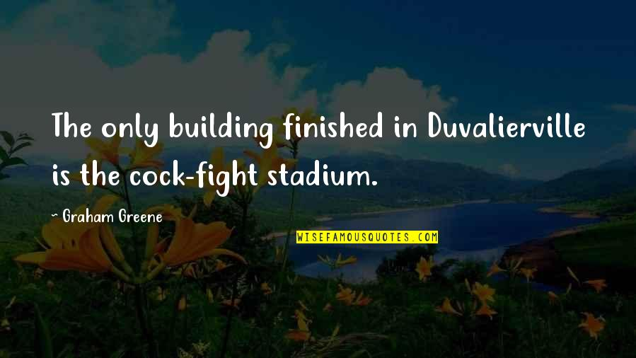 Duvalierville Quotes By Graham Greene: The only building finished in Duvalierville is the