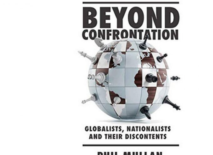 Beyond Confrontation   Globalists, Nationalists* and their Discontents – 2020 by  Phillip Mullan