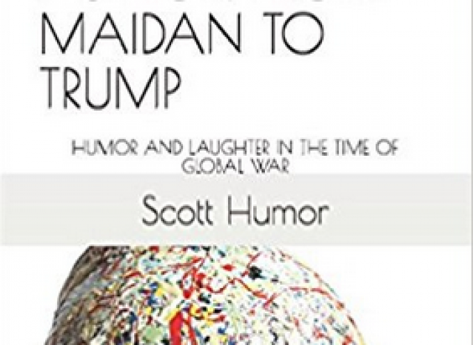 """Scott finally releases his """"Anthology Of Russian Humor: From Maidan To Trump: Humor And Laughter In The Time Of Global War"""""""