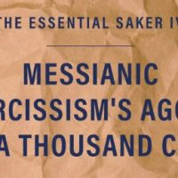 """The Essential Saker IV – """"Messianic Narcissism's Agony by a Thousand Cuts"""""""